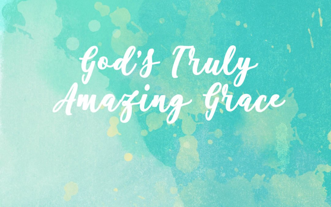 God's Truly Amazing Grace Part 1