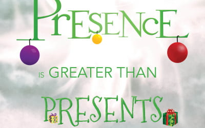 Presence is Greater Than Presents