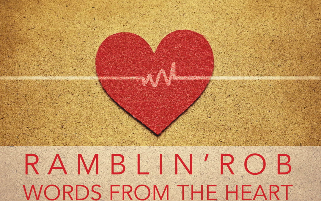 """Rambling Rob """"Words from the Heart"""""""